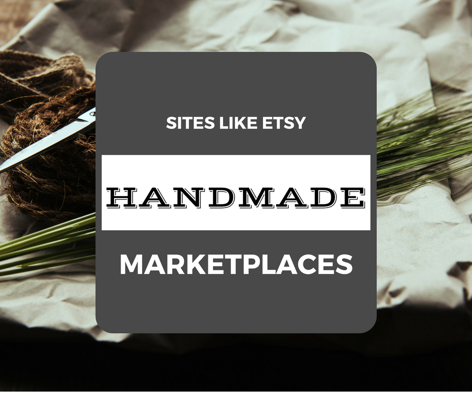 Sites Like Etsy: 20 Handmade Marketplaces that Sell Crafts